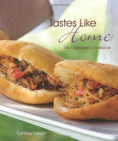 Tastes Like Home: My Caribbean Cookbook by Cynthia Nelson, http://www.amazon.com/dp/9766375194/ref=cm_sw_r_pi_dp_kAMXpb0K5379X