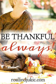 Here is why we can always be thankful in every situation. Are you ready to get started? Join me today in intentionally living thankful.