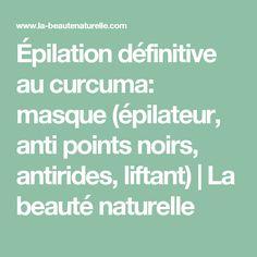 Épilation définitive au curcuma: masque (épilateur, anti points noirs, antirides, liftant) | La beauté naturelle