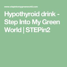 Hypothyroid drink - Step Into My Green World | STEPin2