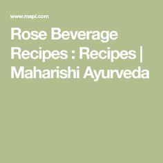 Rose Beverage Recipes : Recipes   Maharishi Ayurveda