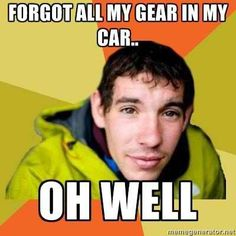 alex honnold forgot gear Other climbers will get why this is funny lol.