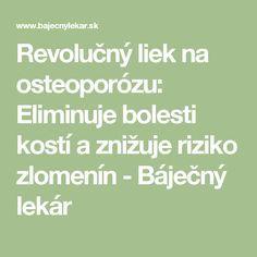 Revolučný liek na osteoporózu: Eliminuje bolesti kostí a znižuje riziko zlomenín - Báječný lekár Nordic Interior, Health Advice, Cholesterol, Dna, Detox, Math Equations, Healthy, Medicine, Health
