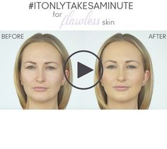 It only takes a minute for flawless skin.  Watch this video and see how!  https://www.youtube.com/watch?v=G1zuaM5A-vc