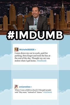 The Tonight Show Starring Jimmy Fallon 27 mins ·  Jimmy shares some of your funniest ‪#‎ImDumb‬ tweets. Have your own funny story? Share it below!
