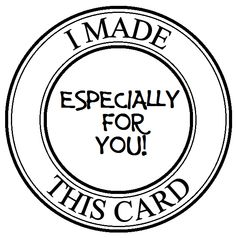 Stamp....I made this card especially for you