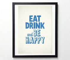 Eat, drink and be happy! (that IS pretty much all it takes... provided those drinks are alcoholic haha)