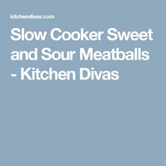 Slow Cooker Sweet and Sour Meatballs - Kitchen Divas