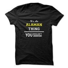 Its an ALAMAN thing, you wouldnt understand !! T-Shirts, Hoodies (19$ ==► BUY Now!)
