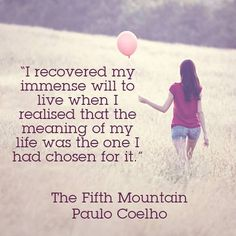 """""""I recovered my immense will to live when I realised that the meaning of my life was the one I had chosen for it."""" #PauloCoelho #Inspirational #Quotes @Candidman"""