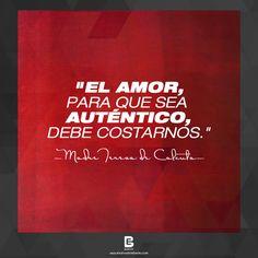 """""""El amor, para que sea auténtico, debe costarnos."""" —Madre Teresa de Calcuta —  Visítanos: http://www.elsalvadorebooks.com"""