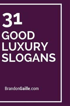 51 Good Luxury Slogans and Taglines Company Taglines, Brand Taglines, Catchy Taglines, Catchy Slogans, Cool Slogans, Company Slogans, Business Slogans, Business Notes, Luxury Marketing