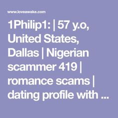 1Philip1:  | 57 y.o, United States, Dallas | Nigerian scammer 419 | romance scams | dating profile with fake picture