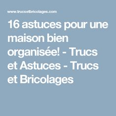 16 astuces pour une maison bien organisée! - Trucs et Astuces - Trucs et Bricolages