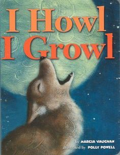 Book, I Howl, I Growl by Marcia Vaugman; Great for rhyming and animal identification