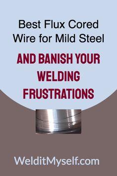 Best Flux Cored Wire for Mild Steel And Banish Your Welding Frustrations Welding Books, Welding Wire, Mig Welding, Welding Table, Pvc Pipe Projects, Welding Projects, Farm Projects, Welding For Beginners, Flux Core Welding
