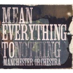 Manchester OrchestraMean Everything To Nothing