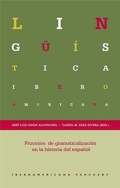 Procesos de gramaticalización en la historia del español / José Luis Girón Alconchel, Daniel M. Sáez Rivera (eds.). Iberoamericana : Vervuert, 2014