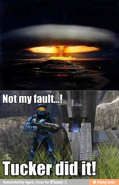 Only people who've seen Red vs. Blue will get it. Goddamnit Tucker!!!