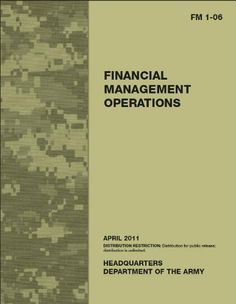 Field Manual FM 1-06 Financial Management Operations April 2011 by United States Government US Army. $5.35. Author: United States Government US.... 327 pages
