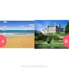 Spain or scotland Click here to vote @ http://getwishboneapp.com/share/2443886