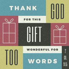 Thanks be to God for his indescribable gift!  2 Corinthians 9:15 NIV