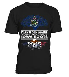 Planted in Maine with Iowa Roots State T-Shirt #PlantedInMaine