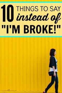 """Looking to save money but don't want to hurt anyone's feelings? 10 Things to Say Instead of """"I'm Broke."""" You can still have a frugal life without needing to tell anyone that you have no money. Not everyone knows that saving money, getting out of debt, and"""