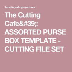 The Cutting Cafe': ASSORTED PURSE BOX TEMPLATE - CUTTING FILE SET