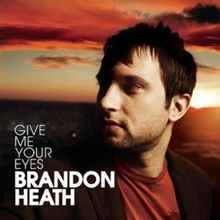 Brandon Heath_Give Me Your Eyes