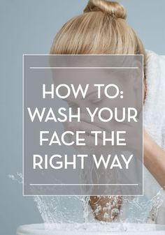 Improve your skin care routine and learn how to wash your face the right way.