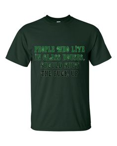 """People who live in glass houses, should shut the f*ck up."" Short sleeve T-shirt"