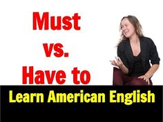 Learn Fluent American English: Must vs Have to - YouTube