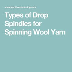 Types of Drop Spindles for Spinning Wool Yarn