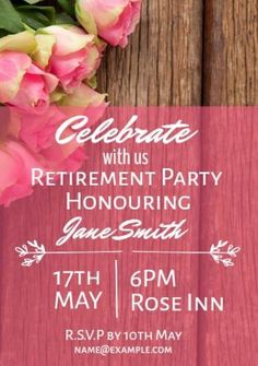 Edit this sweet template for a retirement party. A background image of flowers with a faded pink text box to display white text. This can be easily edited in Design Wizard Retirement Party Invitations, Retirement Parties, May Name, Flower Images, Invitation Templates, Background Images, Pink Flowers, Rsvp, Display