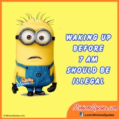 Waking up before 7 AM should be illegal.