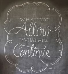 What you allow is what will continue. - Chalk Board Lettering by Katrina Gem Paray.