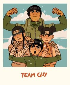 Team Guy... Might Guy, Neji Hyuga, Rock Lee e Ten Ten