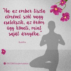 Szupertudatos Önfejlesztés, Pozitív gondolatok, Siker, Motiváció, Boldogság, Szeretet,Idézetek Interesting Quotes, Buddha, Happiness, Mindfulness, Change, Happy, Fun, Bonheur, Ser Feliz