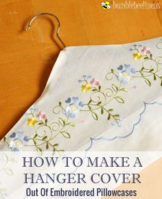 How To Make A Hanger Cover Out Of Embroidered Pillowcases Tired of looking at a closet full of dull plastic hangers? You can easily dress up your closet by creating these beautiful hanger covers out Vintage Embroidery, Vintage Sewing, Hand Embroidery, Vintage Linen, Upcycled Vintage, Embroidery Patterns, Stitch Patterns, Sewing Hacks, Sewing Crafts