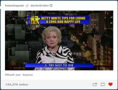Betty white everybody.