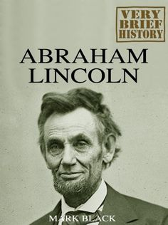 Free Kindle Book For A Limited Time : Abraham Lincoln: A Very Brief History - Want to learn more about history, but don't think you have the time? Think again.Born in rural America in 1809, Abraham Lincoln would go on to become the US President that would abolish slavery in 1863. Famous also for his oratory, he was assassinated by John Wilkes Booth in a Washington theatre just weeks after the end of the US Civil War.The Very Brief History series is intended to give the reader a short…