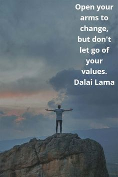 Open your arms to change, but don't let go of your values. — Dalai Lama #change #values