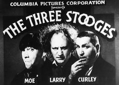 The original Three Stooges, Moe, Larry and Curly...