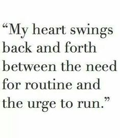 I feel like I want to run away most of the time. The older I get the stronger tge urge.