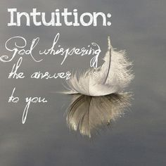 """Over the past year, I have learned to hear ..""""There are times you will be given intuition, you just know something, and you can't explain it.  That's the Creator giving you inside information."""""""