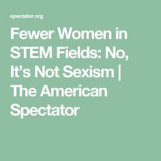 Fewer Women in STEM Fields: No, It's Not Sexism   The American Spectator