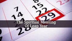 Spiritual Meaning Of Leap Year is complex. It is an year with high energies. The best year to gather spiritual knowledge, to find enlightenment and balance.