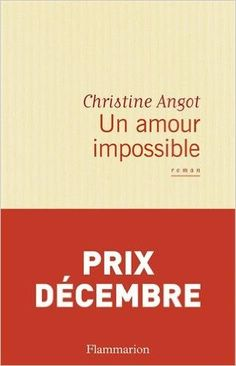 Amazon.fr - Un amour impossible - Prix Décembre 2015 - Christine Angot - Livres
