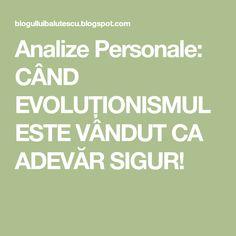 Analize Personale: CÂND EVOLUȚIONISMUL ESTE VÂNDUT CA ADEVĂR SIGUR!